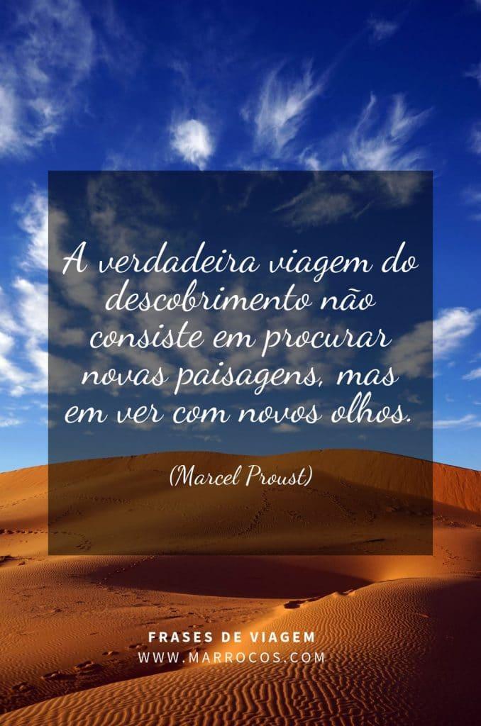 A verdadeira viagem do descobrimento não consiste em procurar novas paisagens, mas em ver com novos olhos. (Marcel Proust)