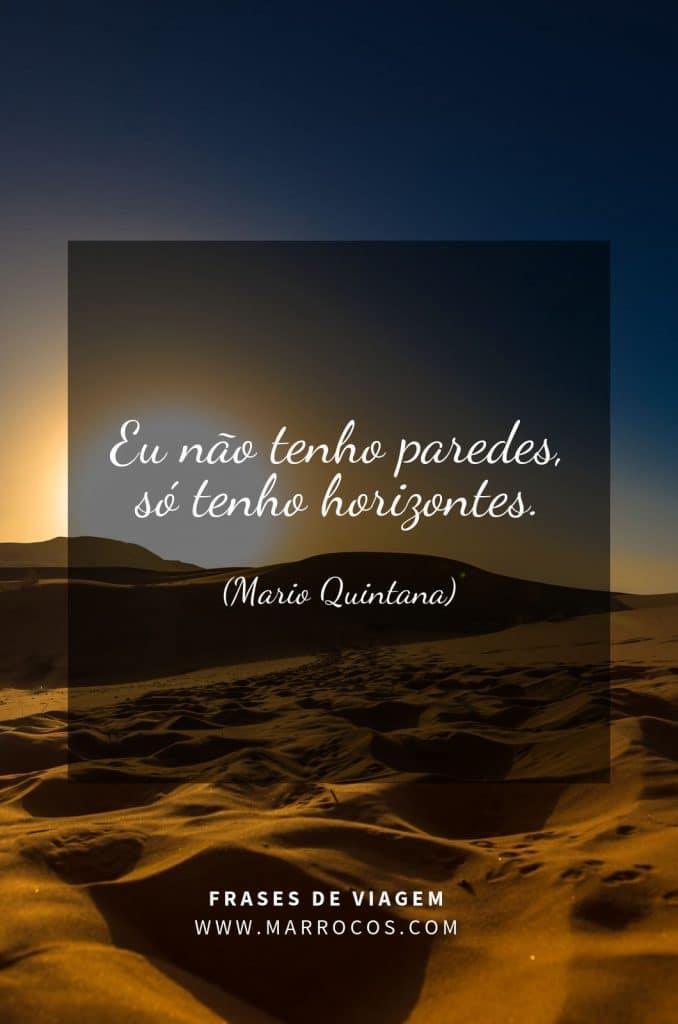 Eu não tenho paredes, só tenho horizontes. Mario Quintana