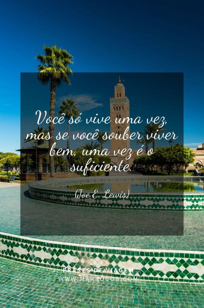Você só vive uma vez, mas se você souber viver bem, uma vez é o suficiente. (Joe E. Lewis)