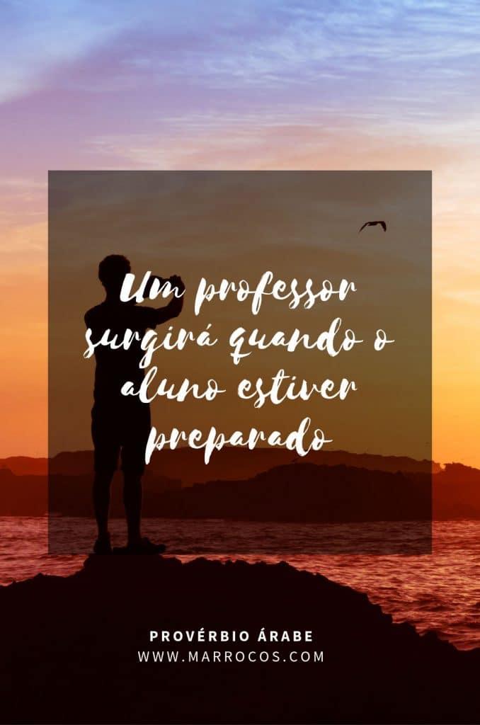 Um professor surgirá quando o aluno estiver preparado